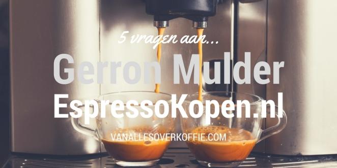 5-vragen-gerron-mulder-espresso-kopen